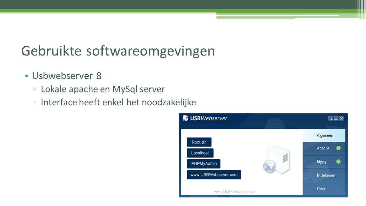Usbwebserver 8 ▫ Lokale apache en MySql server ▫ Interface heeft enkel het noodzakelijke Gebruikte softwareomgevingen