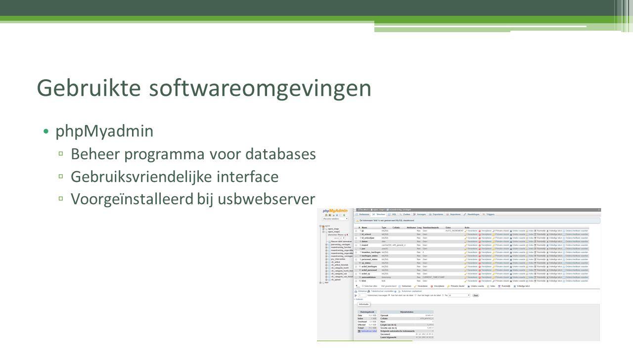 phpMyadmin ▫ Beheer programma voor databases ▫ Gebruiksvriendelijke interface ▫ Voorgeïnstalleerd bij usbwebserver Gebruikte softwareomgevingen