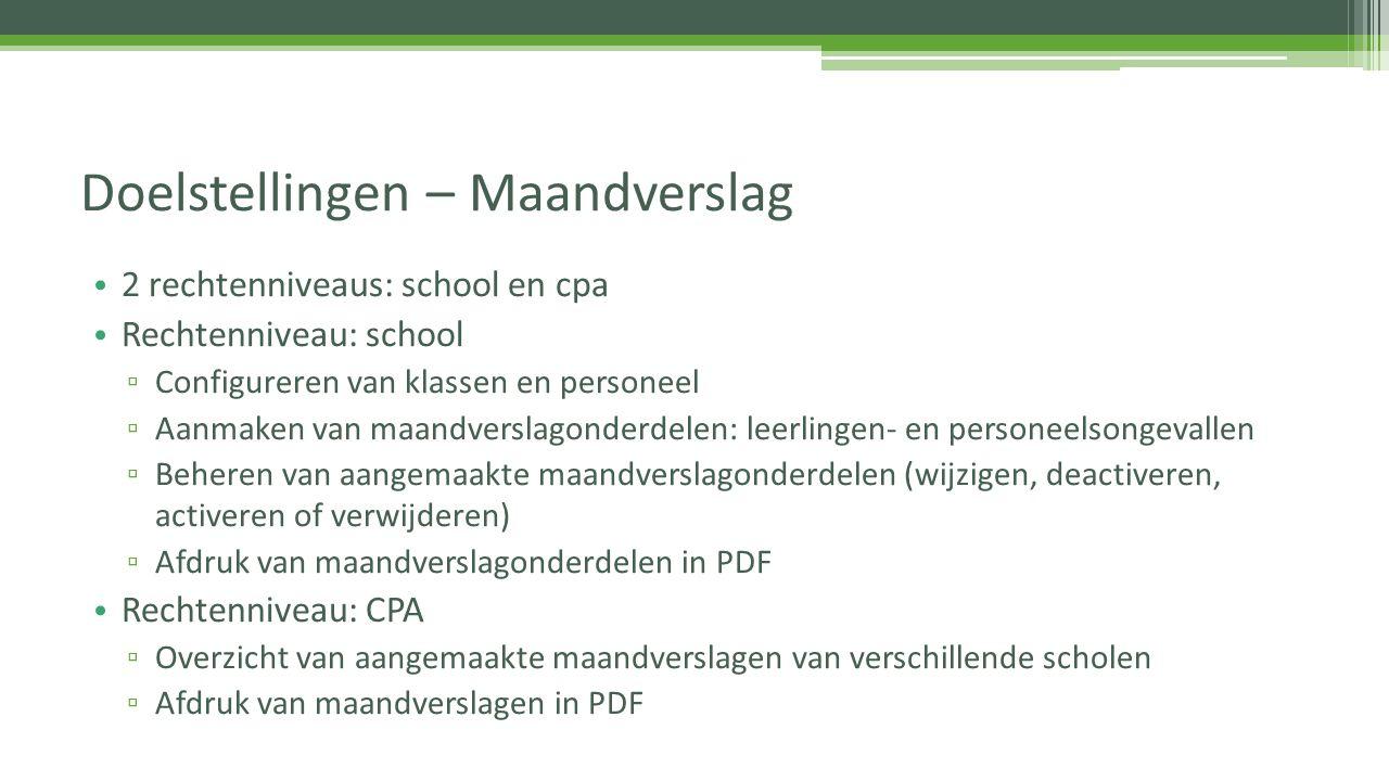 2 rechtenniveaus: school en cpa Rechtenniveau: school ▫ Configureren van klassen en personeel ▫ Aanmaken van maandverslagonderdelen: leerlingen- en pe