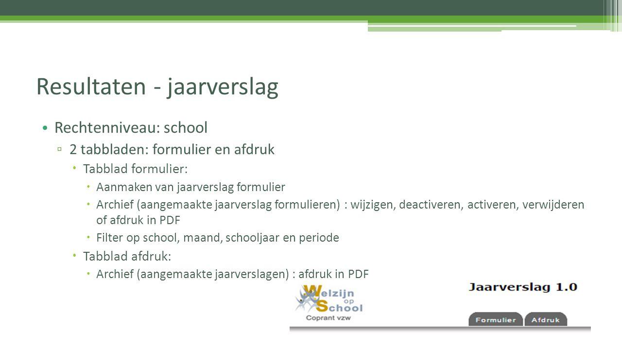 Rechtenniveau: school ▫ 2 tabbladen: formulier en afdruk  Tabblad formulier:  Aanmaken van jaarverslag formulier  Archief (aangemaakte jaarverslag
