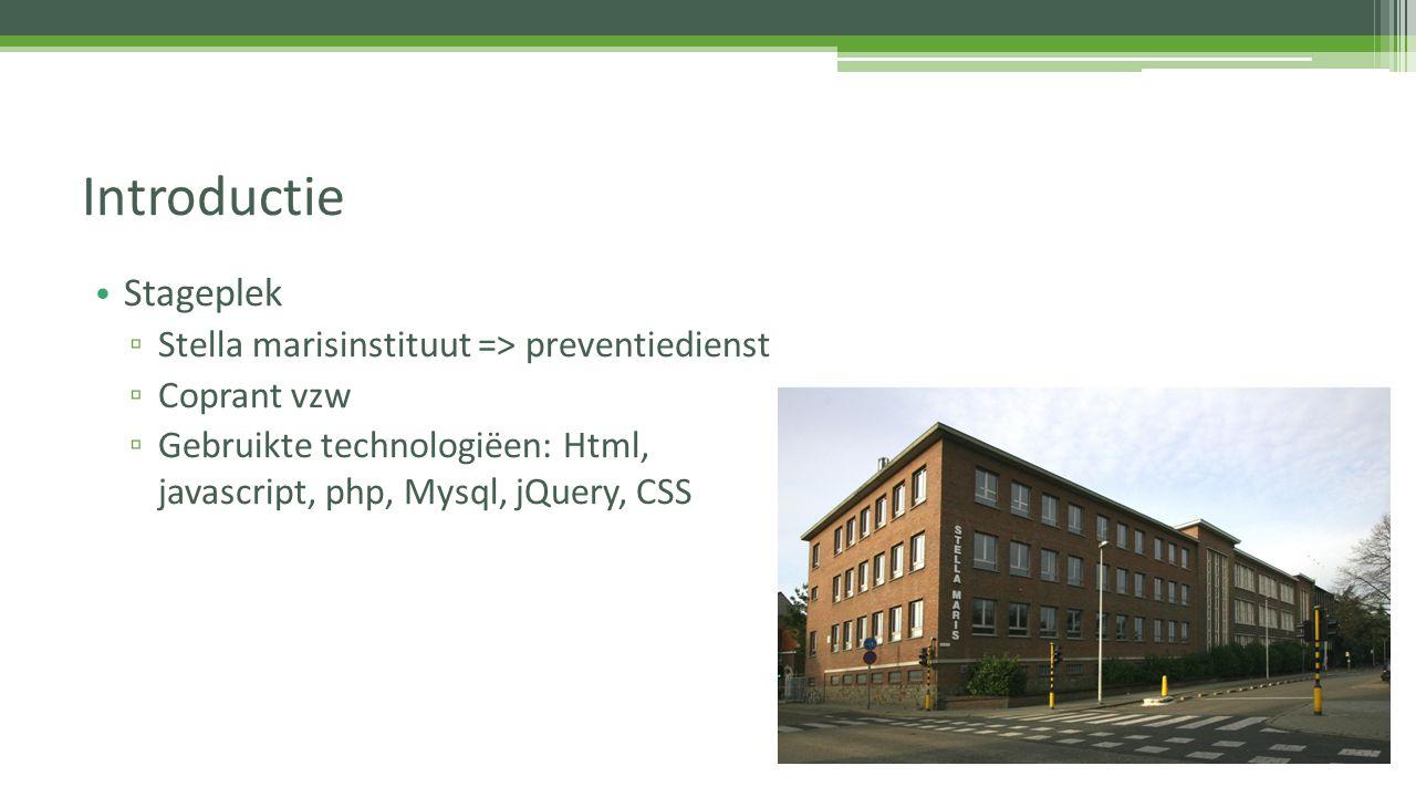 Stageplek ▫ Stella marisinstituut => preventiedienst ▫ Coprant vzw ▫ Gebruikte technologiëen: Html, javascript, php, Mysql, jQuery, CSS Introductie