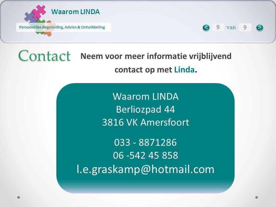Waarom LINDA Persoonlijke Begeleiding, Advies & Ontwikkeling Contact Neem voor meer informatie vrijblijvend contact op met Linda. Waarom LINDA Berlioz