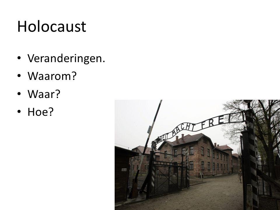 Holocaust Veranderingen. Waarom? Waar? Hoe?