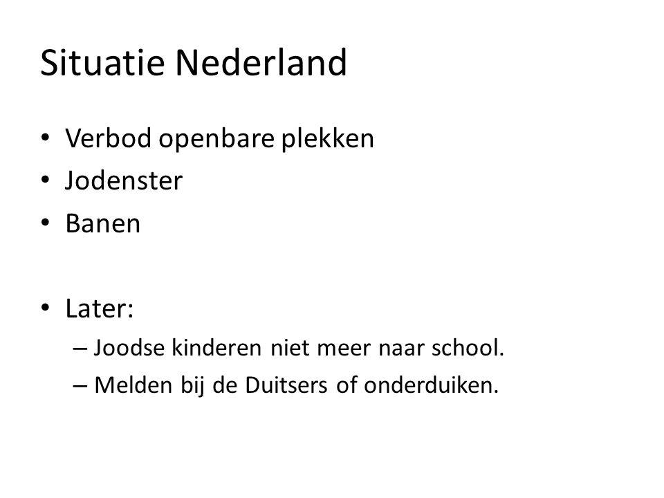 Situatie Nederland Verbod openbare plekken Jodenster Banen Later: – Joodse kinderen niet meer naar school. – Melden bij de Duitsers of onderduiken.