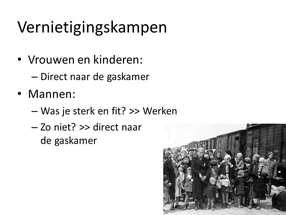 Vernietigingskampen Vrouwen en kinderen: – Direct naar de gaskamer Mannen: – Was je sterk en fit? >> Werken – Zo niet? >> direct naar de gaskamer