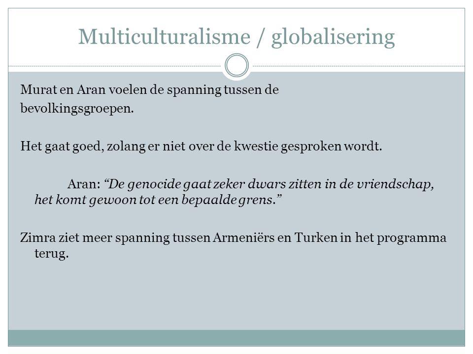 Multiculturalisme / globalisering Murat en Aran voelen de spanning tussen de bevolkingsgroepen. Het gaat goed, zolang er niet over de kwestie gesproke