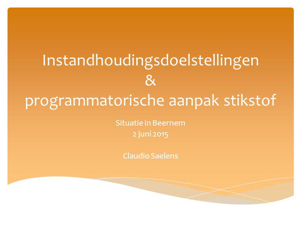 Instandhoudingsdoelstellingen & programmatorische aanpak stikstof Situatie in Beernem 2 juni 2015 Claudio Saelens
