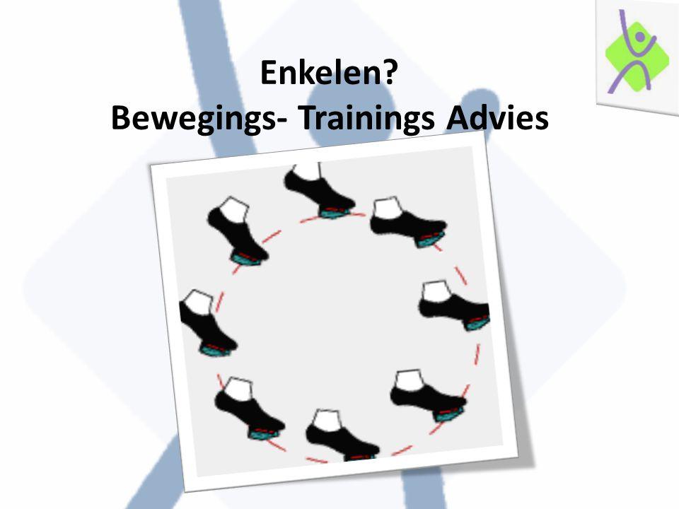 Enkelen? Bewegings- Trainings Advies