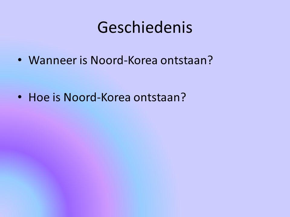 Geschiedenis Wanneer is Noord-Korea ontstaan? Hoe is Noord-Korea ontstaan?