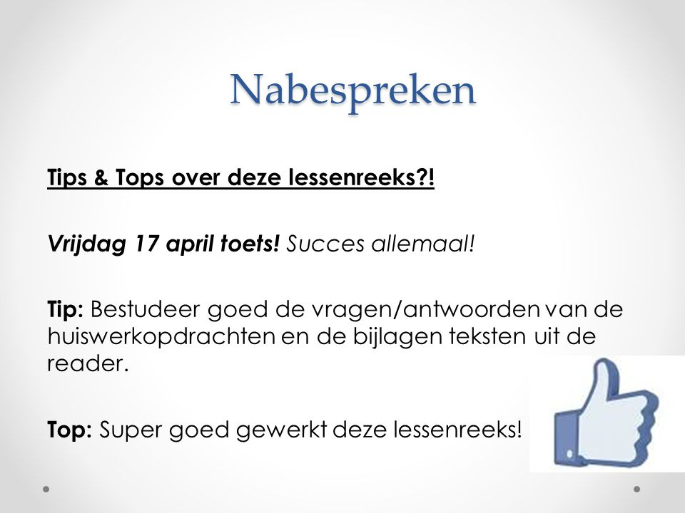 Nabespreken Tips & Tops over deze lessenreeks?.Vrijdag 17 april toets.