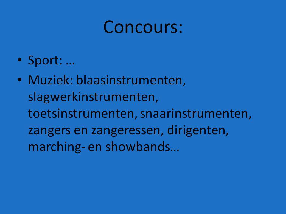 Concours: Sport: … Muziek: blaasinstrumenten, slagwerkinstrumenten, toetsinstrumenten, snaarinstrumenten, zangers en zangeressen, dirigenten, marching- en showbands…