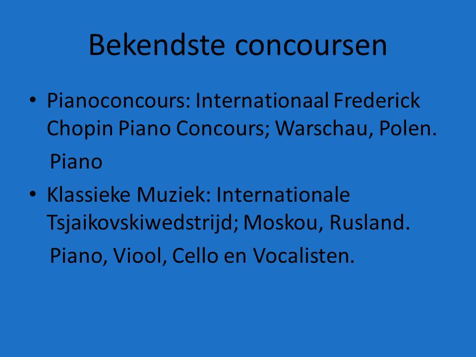 Bekendste concoursen Pianoconcours: Internationaal Frederick Chopin Piano Concours; Warschau, Polen. Piano Klassieke Muziek: Internationale Tsjaikovsk