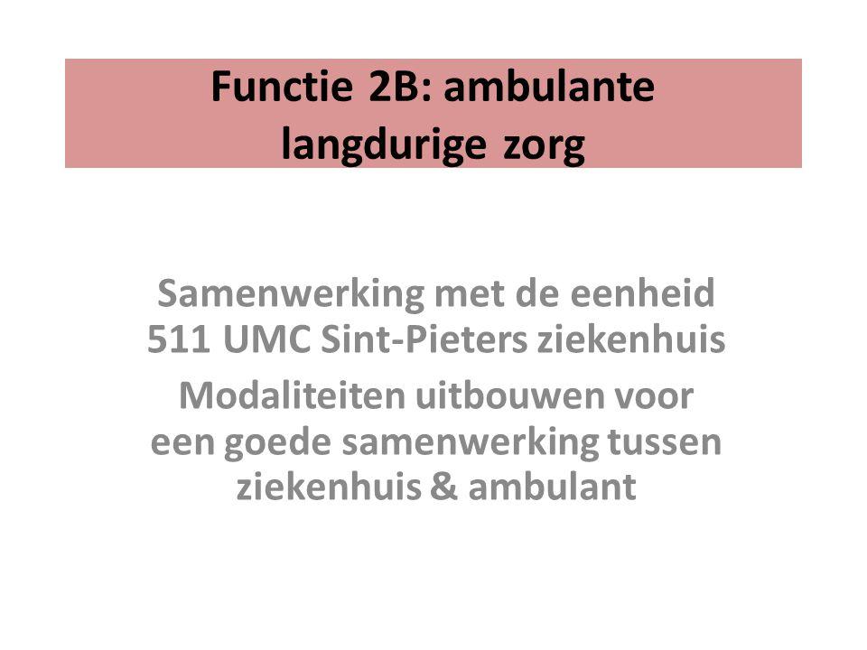 Functie 2B: ambulante langdurige zorg Samenwerking met de eenheid 511 UMC Sint-Pieters ziekenhuis Modaliteiten uitbouwen voor een goede samenwerking tussen ziekenhuis & ambulant