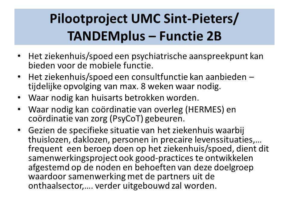 Pilootproject UMC Sint-Pieters/ TANDEMplus – Functie 2B Het ziekenhuis/spoed een psychiatrische aanspreekpunt kan bieden voor de mobiele functie.