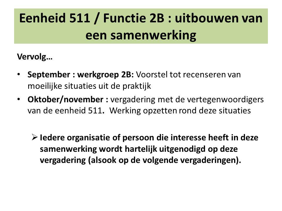 Vervolg… September : werkgroep 2B: Voorstel tot recenseren van moeilijke situaties uit de praktijk Oktober/november : vergadering met de vertegenwoordigers van de eenheid 511.