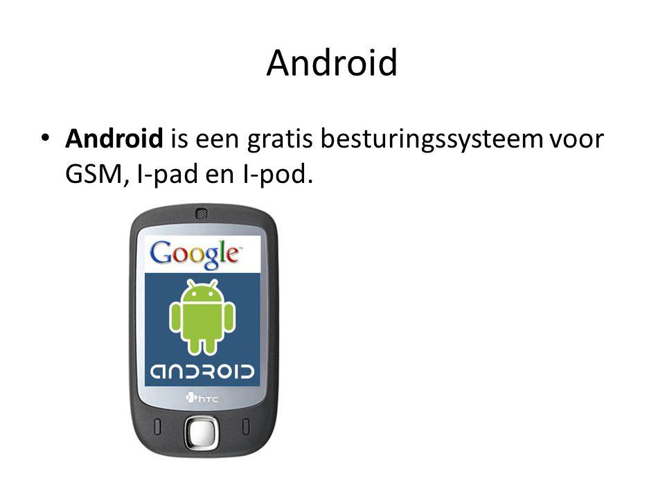 Android Android is een gratis besturingssysteem voor GSM, I-pad en I-pod.