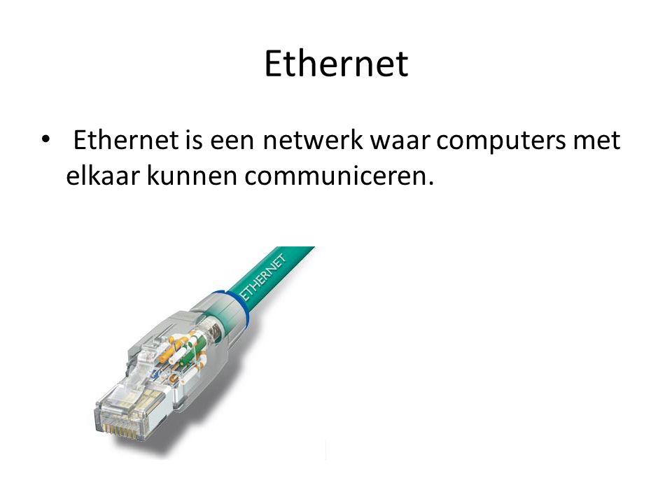 Ethernet Ethernet is een netwerk waar computers met elkaar kunnen communiceren.