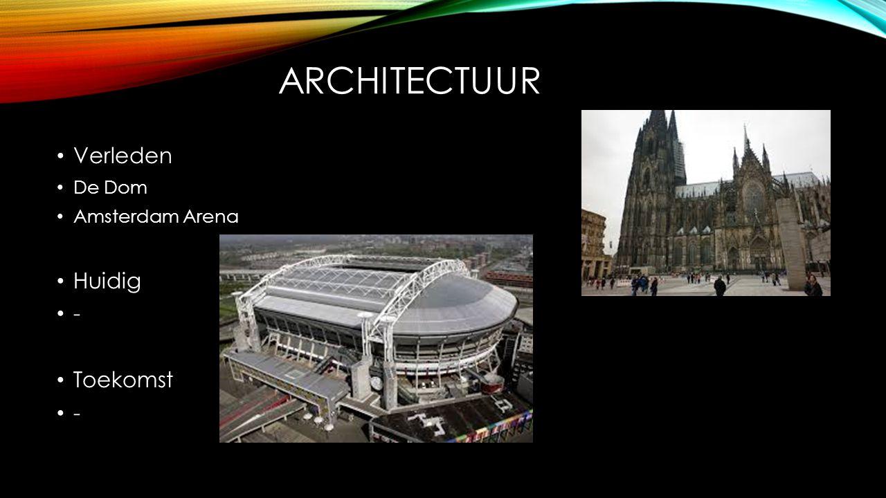 ARCHITECTUUR Verleden De Dom Amsterdam Arena Huidig - Toekomst -