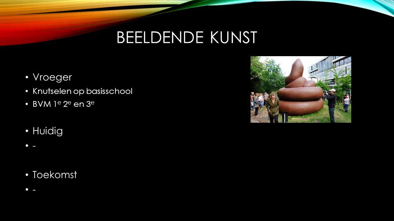 BEELDENDE KUNST Vroeger Knutselen op basisschool BVM 1 e 2 e en 3 e Huidig - Toekomst -