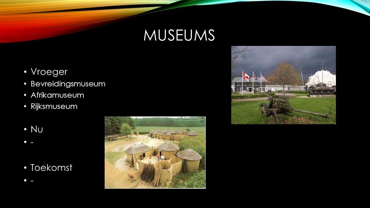 MUSEUMS Vroeger Bevreidingsmuseum Afrikamuseum Rijksmuseum Nu - Toekomst -