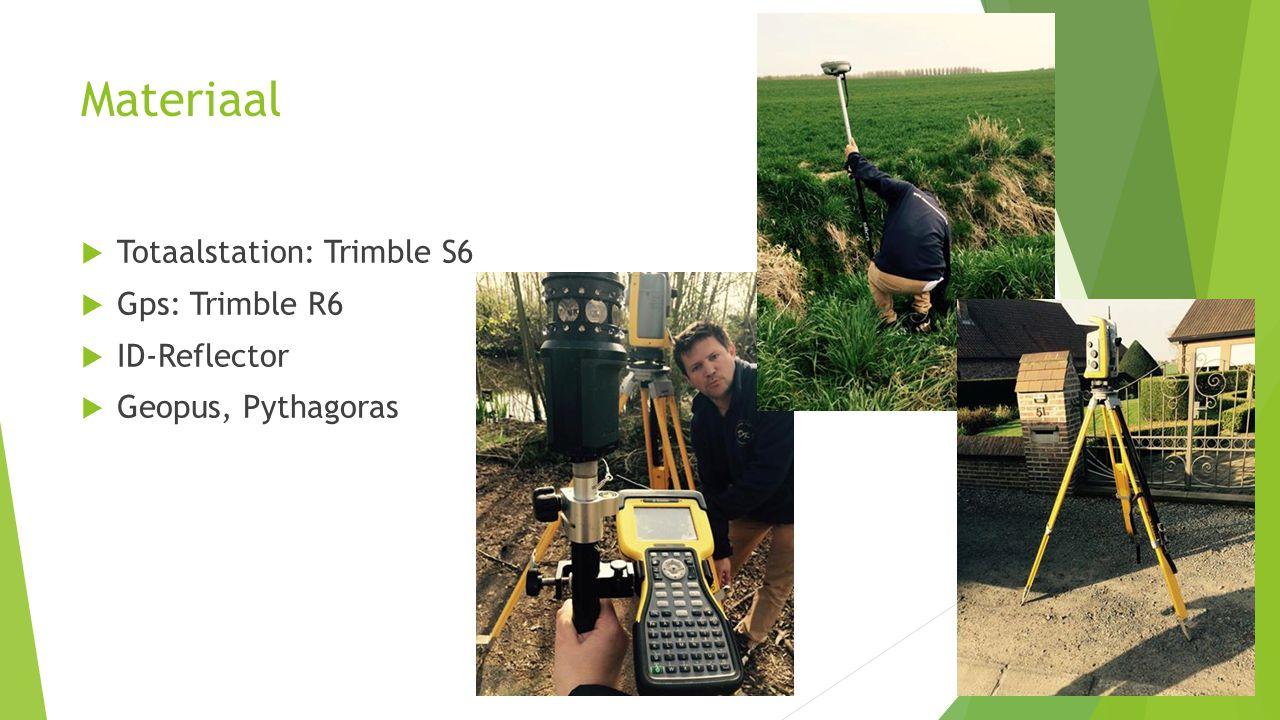 Materiaal  Totaalstation: Trimble S6  Gps: Trimble R6  ID-Reflector  Geopus, Pythagoras