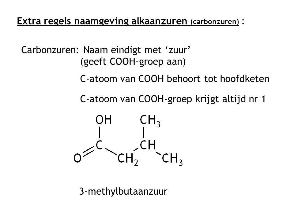 Extra regels naamgeving alkaanzuren (carbonzuren) : Carbonzuren: Naam eindigt met 'zuur' (geeft COOH-groep aan) C-atoom van COOH-groep krijgt altijd n