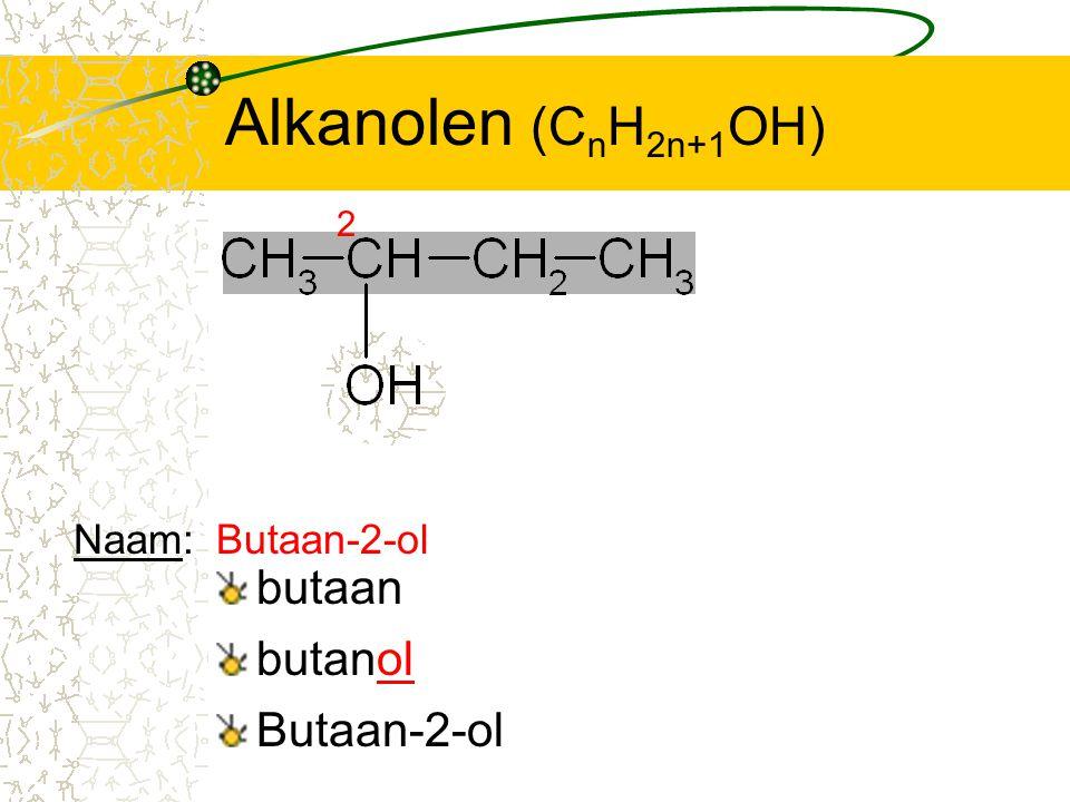 Alkanolen (C n H 2n+1 OH) butaan 2 butanol Butaan-2-ol Naam:Butaan-2-ol