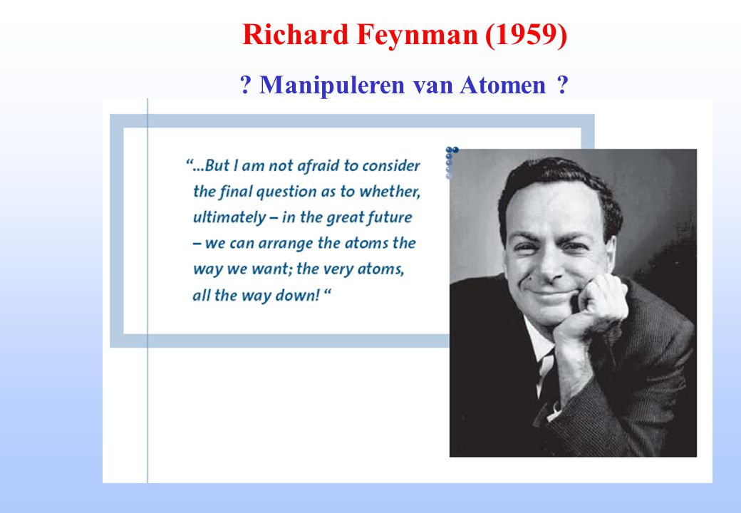 Richard Feynman (1959) ? Manipuleren van Atomen ?