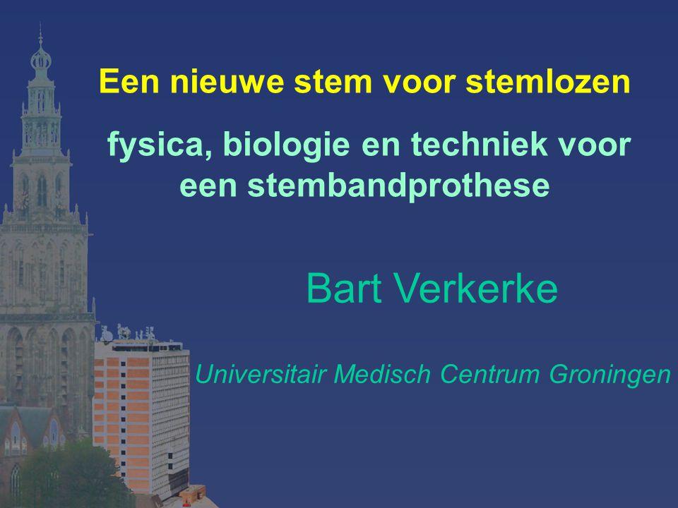 Een nieuwe stem voor stemlozen fysica, biologie en techniek voor een stembandprothese Bart Verkerke Universitair Medisch Centrum Groningen