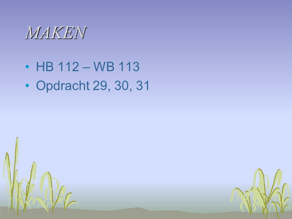 MAKEN HB 112 – WB 113 Opdracht 29, 30, 31