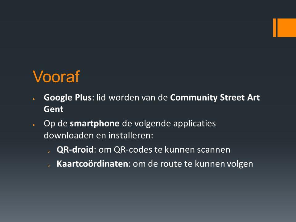 Vooraf  Google Plus: lid worden van de Community Street Art Gent  Op de smartphone de volgende applicaties downloaden en installeren: o QR-droid: om