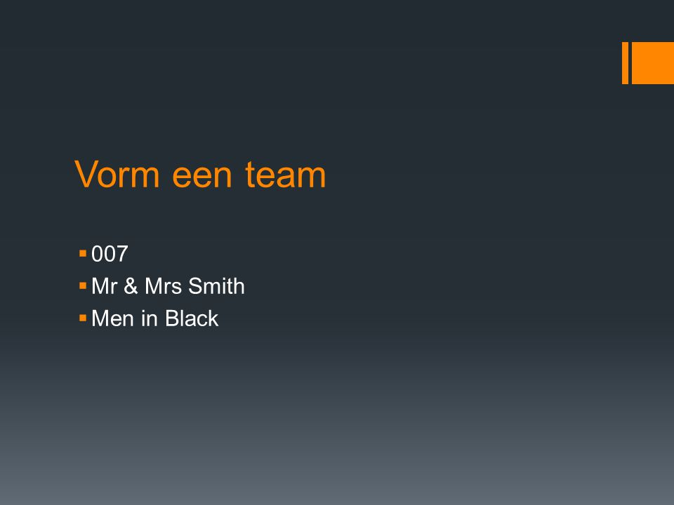Vorm een team  007  Mr & Mrs Smith  Men in Black
