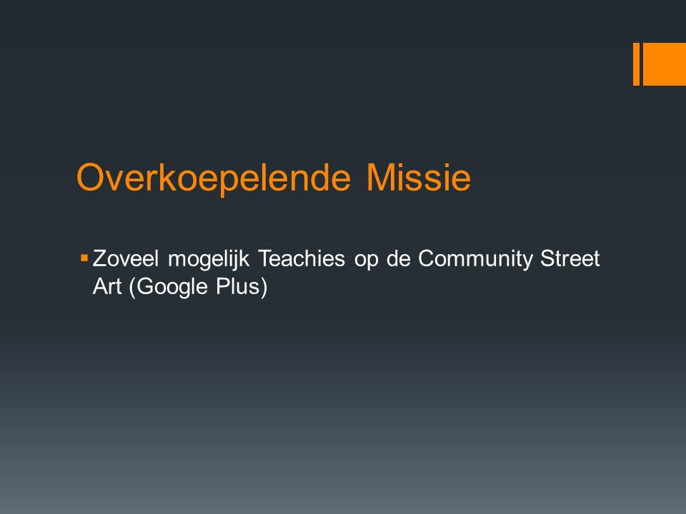 Overkoepelende Missie  Zoveel mogelijk Teachies op de Community Street Art (Google Plus)
