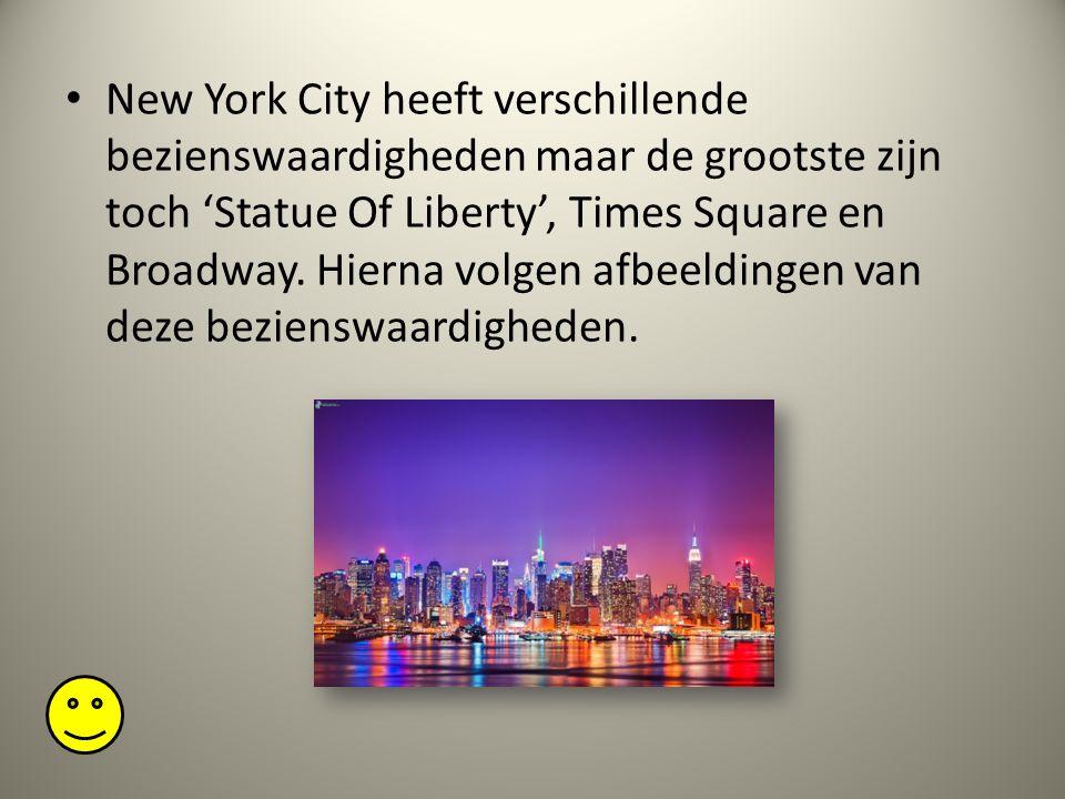 New York City heeft verschillende bezienswaardigheden maar de grootste zijn toch 'Statue Of Liberty', Times Square en Broadway.