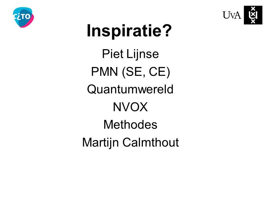 Inspiratie? Piet Lijnse PMN (SE, CE) Quantumwereld NVOX Methodes Martijn Calmthout