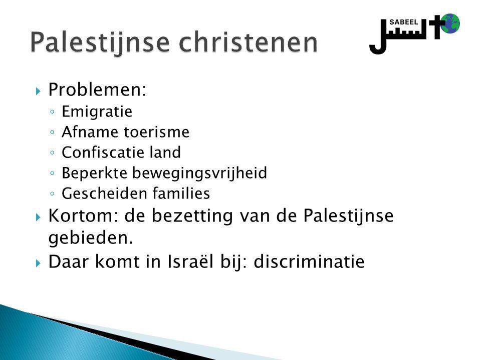  Problemen: ◦ Emigratie ◦ Afname toerisme ◦ Confiscatie land ◦ Beperkte bewegingsvrijheid ◦ Gescheiden families  Kortom: de bezetting van de Palesti