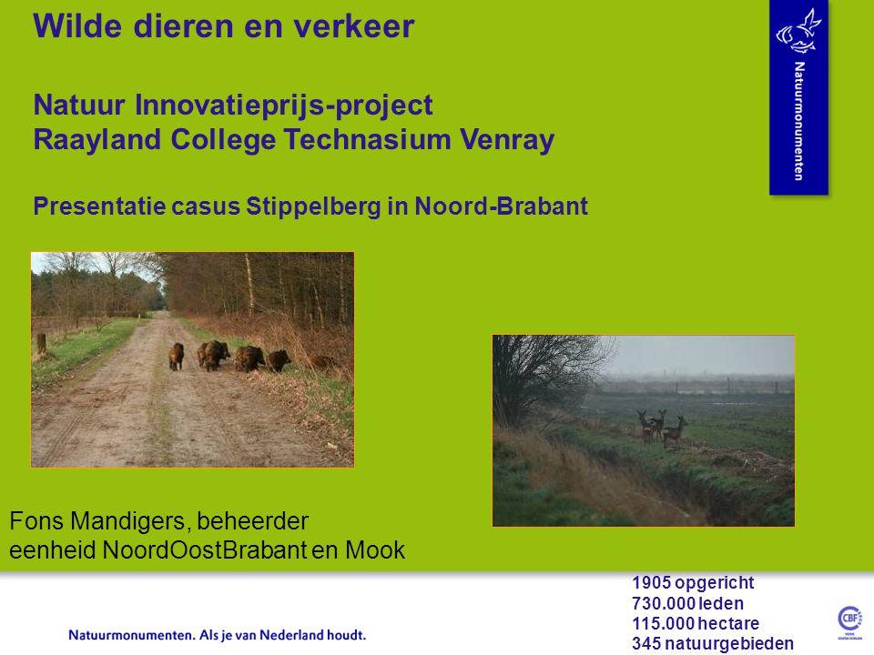 1905 opgericht 730.000 leden 115.000 hectare 345 natuurgebieden Fons Mandigers, beheerder eenheid NoordOostBrabant en Mook Wilde dieren en verkeer Natuur Innovatieprijs-project Raayland College Technasium Venray Presentatie casus Stippelberg in Noord-Brabant