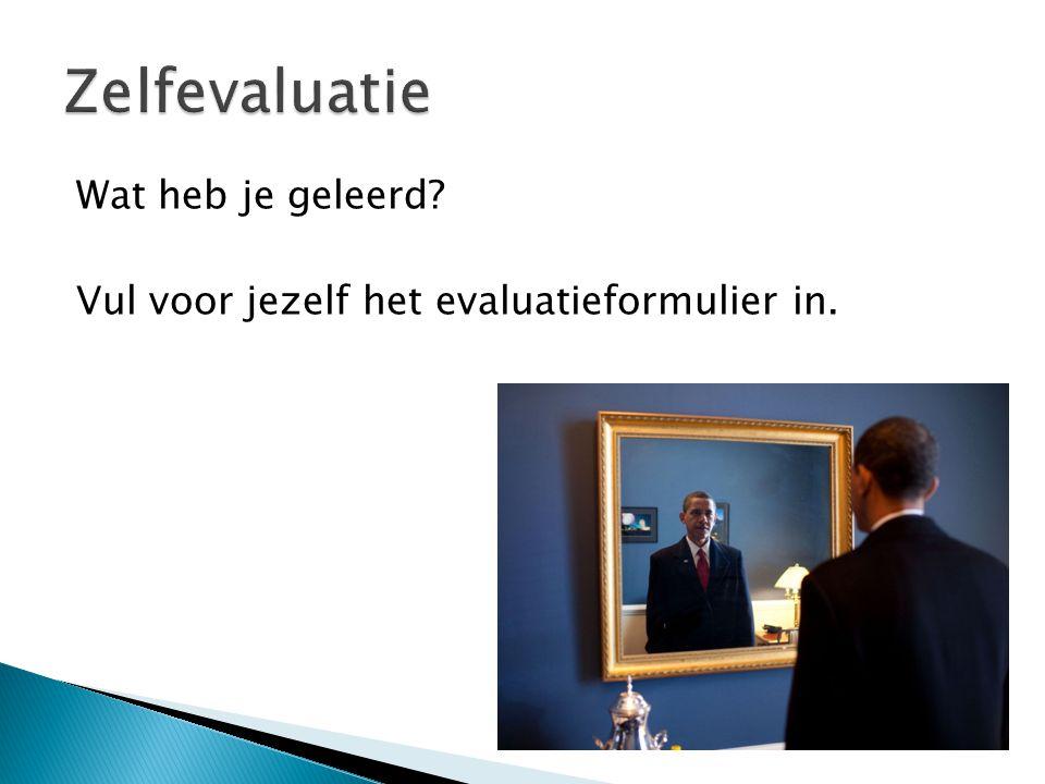 Wat heb je geleerd? Vul voor jezelf het evaluatieformulier in.