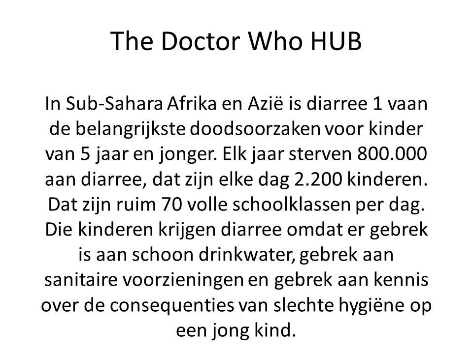 The Doctor Who HUB In Sub-Sahara Afrika en Azië is diarree 1 vaan de belangrijkste doodsoorzaken voor kinder van 5 jaar en jonger.