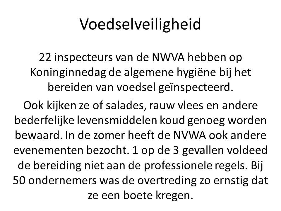 Voedselveiligheid 22 inspecteurs van de NWVA hebben op Koninginnedag de algemene hygiëne bij het bereiden van voedsel geïnspecteerd.