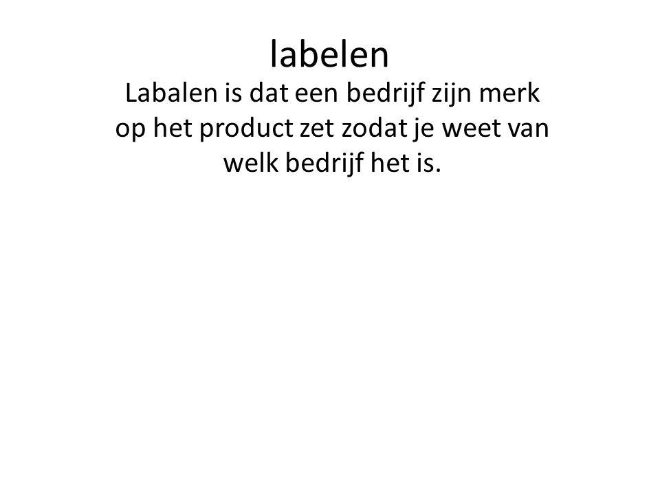 labelen Labalen is dat een bedrijf zijn merk op het product zet zodat je weet van welk bedrijf het is.