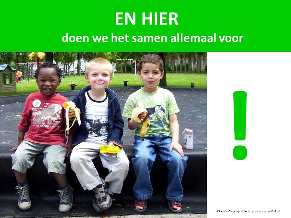 ! © Rezulto Onderwijsadvies in opdracht van de PO-Raad EN HIER doen we het samen allemaal voor