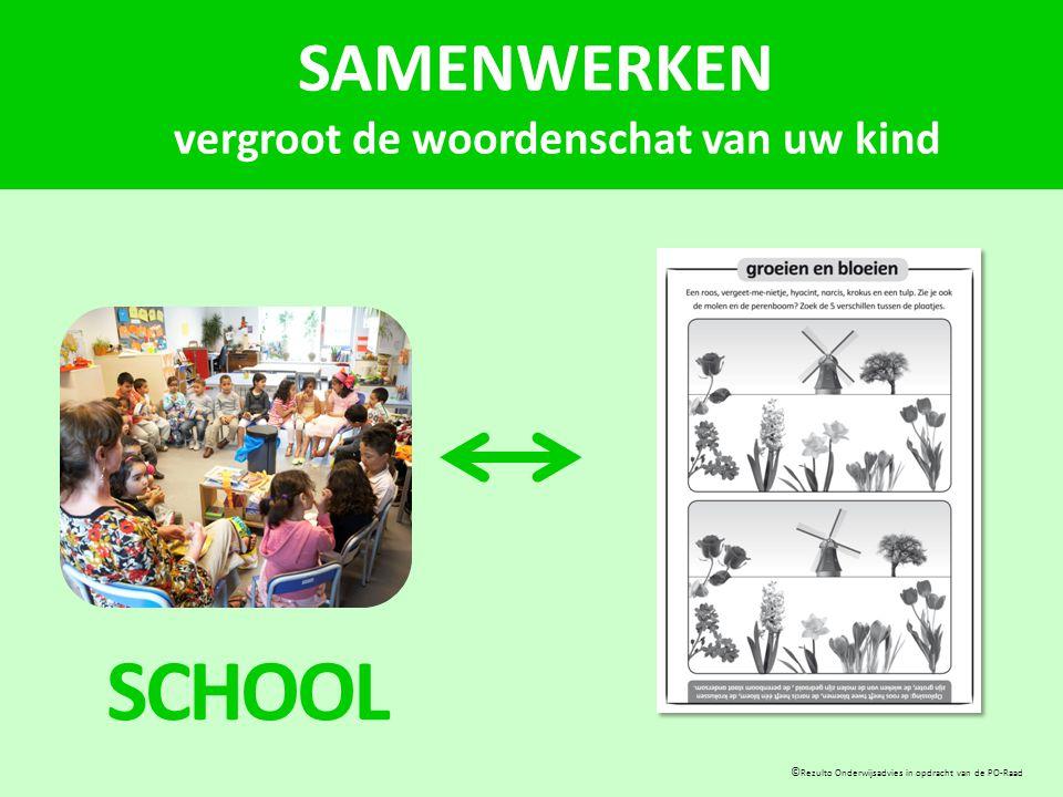 SAMENWERKEN vergroot de woordenschat van uw kind © Rezulto Onderwijsadvies in opdracht van de PO-Raad THUIS