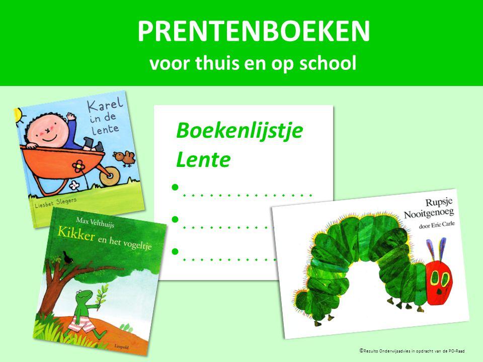 PRENTENBOEKEN voor thuis en op school © Rezulto Onderwijsadvies in opdracht van de PO-Raad Boekenlijstje Lente ……………