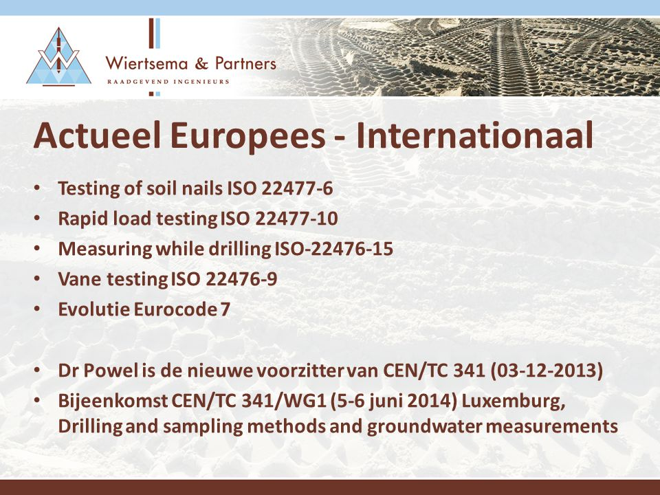 Actueel Europees - Internationaal Testing of soil nails ISO 22477-6 Rapid load testing ISO 22477-10 Measuring while drilling ISO-22476-15 Vane testing