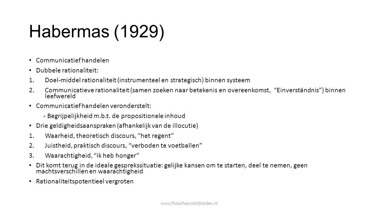 Habermas (1929) Communicatief handelen Dubbele rationaliteit: 1.Doel-middel rationaliteit (instrumenteel en strategisch) binnen systeem 2.Communicatie