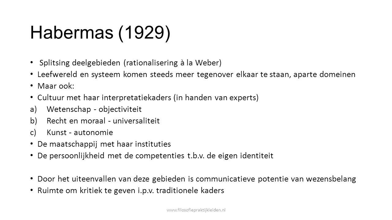Habermas (1929) Splitsing deelgebieden (rationalisering à la Weber) Leefwereld en systeem komen steeds meer tegenover elkaar te staan, aparte domeinen