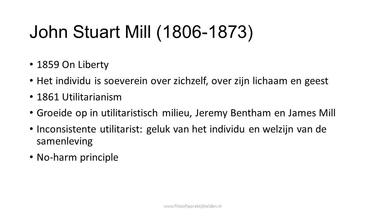 John Stuart Mill (1806-1873) Intomen macht van de overheid over het individu, tirannie van politieke bestuurders, sociale tirannie en de tirannie van de meerderheid Utilitarisme: goed en kwaad in termen van nut.