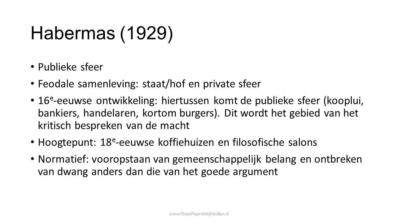 Habermas (1929) Publieke sfeer Feodale samenleving: staat/hof en private sfeer 16 e -eeuwse ontwikkeling: hiertussen komt de publieke sfeer (kooplui,