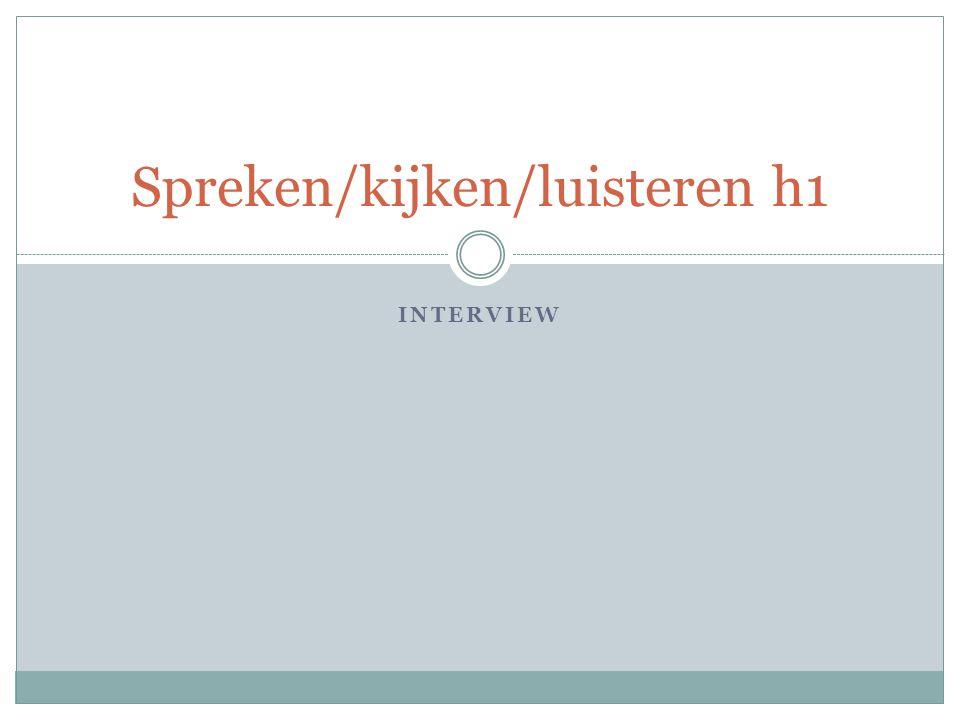 INTERVIEW Spreken/kijken/luisteren h1